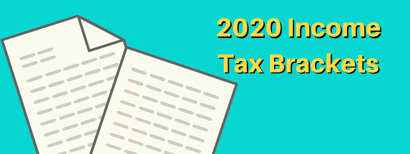 """a stack of paper with the phrase """"2020 income tax brackets"""" next to it"""